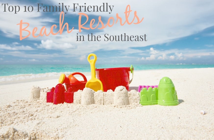 Top 10 family friendly beach resorts in the southeast for Best beaches in southeast us