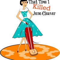 That Time I Killed June Cleaver