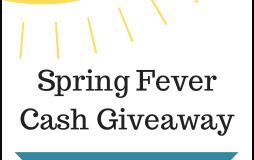 Spring Fever Cash Giveaway!