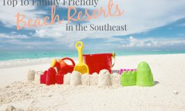 Top 10 Family Friendly Beach Resorts in the Southeast!