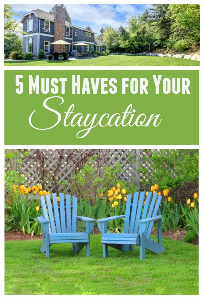 5 Must Haves for Your Staycation